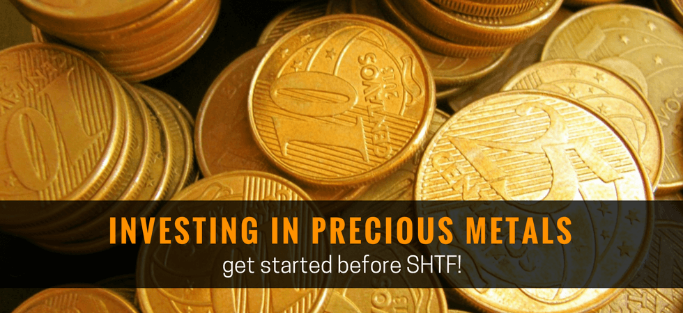 Investing in precious metals; get started before SHTF!