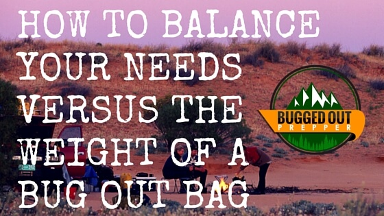 How to Balance Your Needs versus the Weight of a Bug Out Bag