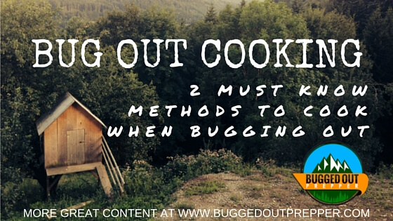 BUG OUT COOKING; 2 MUST KNOW METHODS TO COOK WHEN BUGGING OUT